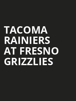 Tacoma Rainiers at Fresno Grizzlies at Chukchansi Park
